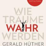 Gerald Hüther: Wenn Träume wahr werden